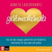 Självmedkänsla : Hur du kan stoppa självkritik och förbättra relationen till dig själv och andra - Agneta Lagercrantz