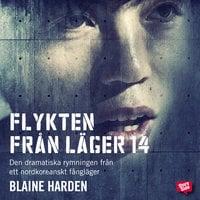 Flykten från Läger 14 : Den dramatiska rymningen från ett nordkoreanskt fångläger - Blaine Harden