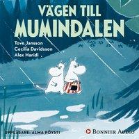 """Vägen till Mumindalen : Från sagosamlingen """"Sagor från Mumindalen"""" - Tove Jansson, Cecilia Davidsson, Alex Haridi"""