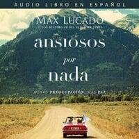 Ansiosos por nada - Max Lucado