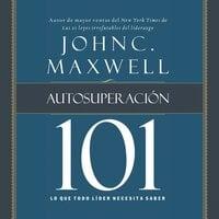 Autosuperación 101 - John C. Maxwell
