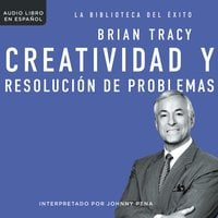 Creatividad y resolución de problemas - Brian Tracy