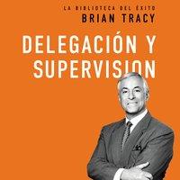 Delegación y supervisión - Brian Tracy