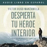 Despierta tu héroe interior - Victor Hugo Manzanilla
