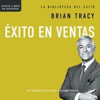Éxito en ventas - Brian Tracy