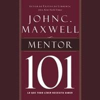 Mentor 101 - John C. Maxwell