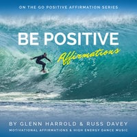 Be Positive Affirmations - Glenn Harrold,Russ Davey