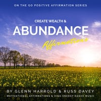 Create Wealth & Abundance Affirmations - Glenn Harrold, Russ Davey