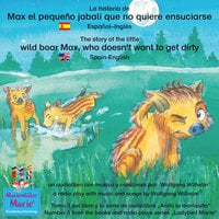 La historia de Max, el pequeño jabalí, que no quiere ensuciarse. Español-Inglés. / The story of the little wild boar Max, who doesn't want to get dirty. Spanish-English. - Wolfgang Wilhelm