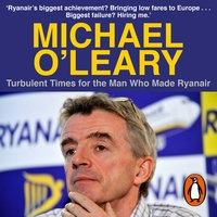 Michael O'Leary: Turbulent Times for the Man Who Made Ryanair - Matt Cooper