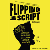 Flipping the Script: Bouncing Back From Life's Rock Bottom Moments - AJ Gibson