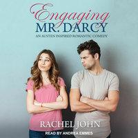Engaging Mr. Darcy: An Austen Inspired Romantic Comedy - Rachel John