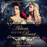 Adara and the Beast: A Modern Lesbian Fairy Tale Vol 1 - Emily Sharp