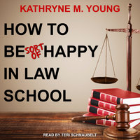 How to Be Sort of Happy in Law School - Kathryne M. Young
