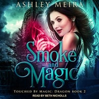 Smoke and Magic - Ashley Meira