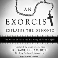 An Exorcist Explains the Demonic: The Antics of Satan and His Army of Fallen Angels - Gabriele Amorth