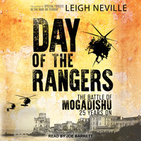Day of the Rangers: The Battle of Mogadishu 25 Years On - Leigh Neville