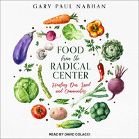 Food from the Radical Center: Healing Our Land and Communities - Gary Paul Nabhan