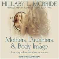 Mothers, Daughters, and Body Image: Learning to Love Ourselves as We Are - Hillary L. McBride
