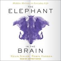 The Elephant in the Brain: Hidden Motives in Everyday Life - Robin Hanson,Kevin Simler