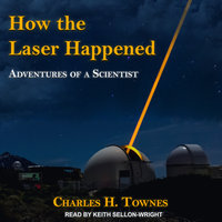 How the Laser Happened: Adventures of a Scientist - Charles H. Townes