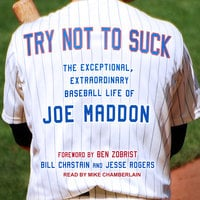 Try Not to Suck: The Exceptional, Extraordinary Baseball Life of Joe Maddon - Bill Chastain, Jesse Rogers