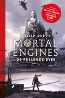 Mortal Engines 1: De rullende byer - Philip Reeve