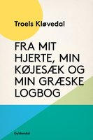 Fra mit hjerte, min køjesæk og min græske logbog - Troels Kløvedal