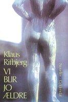 Vi blir jo ældre - Klaus Rifbjerg