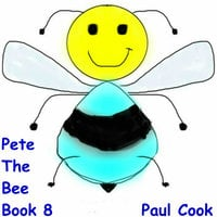 Pete The Bee Book 8 - Paul Cook