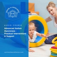 Advanced Autism Awareness – Practical Interventions & Support - Centre of Excellence