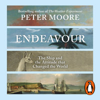 Endeavour: The Ship and the Attitude that Changed the World - Peter Moore