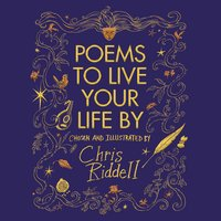 Poems to Live Your Life By: Chosen and Illustrated by - Chris Riddell