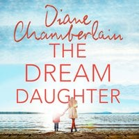 The Dream Daughter: The Queen of the Unexpected Delivers a Drama on Every Page - Diane Chamberlain