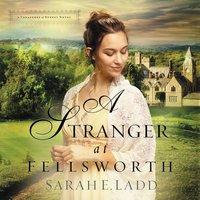 A Stranger at Fellsworth - Sarah E. Ladd