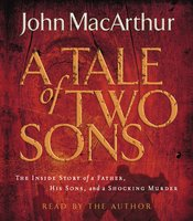 A Tale of Two Sons: The Inside Story of a Father, His Sons, and a Shocking Murder - John F. MacArthur