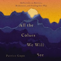 All the Colors We Will See - Patrice Gopo