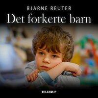 Det forkerte barn - Bjarne Reuter