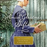 An Amish Christmas Gift - Amy Clipston,Ruth Reid,Kelly Irvin