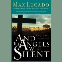 And the Angels Were Silent - Max Lucado