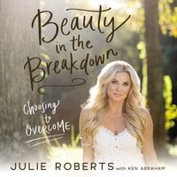 Beauty in the Breakdown - Ken Abraham,Julie Roberts