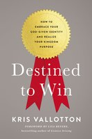 Destined To Win - Kris Vallotton