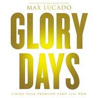 Glory Days - Max Lucado