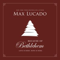 Because of Bethlehem - Max Lucado