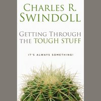 Getting through the Tough Stuff - Charles R. Swindoll