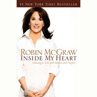 Inside My Heart: Choosing to Live with Passion and Purpose - Robin McGraw