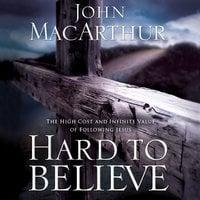 Hard to Believe - John F. MacArthur