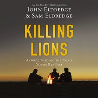 Killing Lions - John Eldredge, Samuel Eldredge