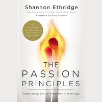 The Passion Principles: Celebrating Sexual Freedom in Marriage - Shannon Ethridge