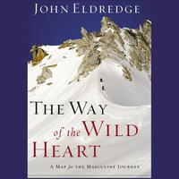 The Way of the Wild Heart - John Eldredge